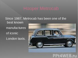 Hooper Metrocab Since 1987, Metrocab has been one of the best known manufactures