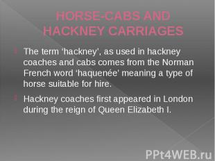HORSE-CABS AND HACKNEY CARRIAGES The term 'hackney', as used in hackney coaches