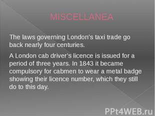 MISCELLANEA The laws governing London's taxi trade go back nearly four centuries