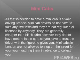 Mini Cabs All that is needed to drive a mini cab is a valid driving licence. Min