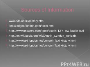 Sources of Information www.lvta.co.uk/history.htm knowledgeoflondon.com/taxis.ht