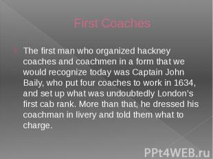 First Coaches The first man who organized hackney coaches and coachmen in a form