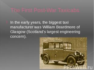 The First Post-War Taxicabs In the early years, the biggest taxi manufacturer wa