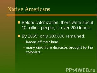 Native Americans Before colonization, there were about 10 million people, in ove