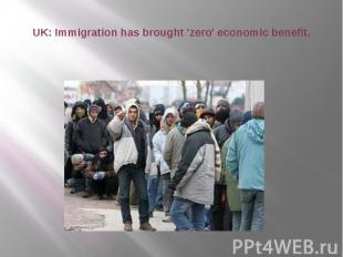 UK: Immigration has brought 'zero' economic benefit.