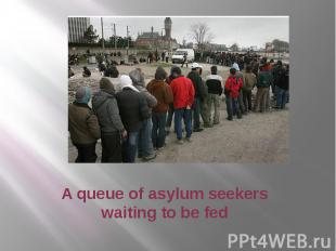 A queue of asylum seekers waiting to be fed