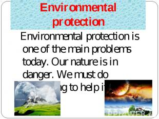 Environmental protection is one of the main problems today. Our nature is in dan