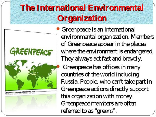 Greenpeace is an international environmental organization. Members of Greenpeace appear in the places where the environment is endangered. They always act fast and bravely. Greenpeace is an international environmental organization. Members of Greenp…