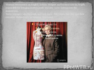 Vivienne Westwood is an English  fashion designer and businesswoman, l