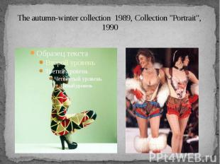"Тhe autumn-winter collection 1989, Collection ""Portrait"", 1990"