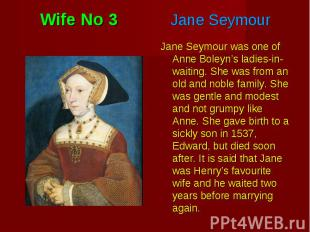 Jane Seymour was one of Anne Boleyn's ladies-in-waiting. She was from an old and