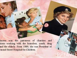 The Princess was the patroness of charities and organizations working with the h