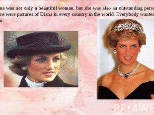 Diana was not only a beautiful woman, but she was also an outstanding personalit