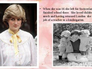 When she was 16 she left for Switzerland and finished school there. She loved ch