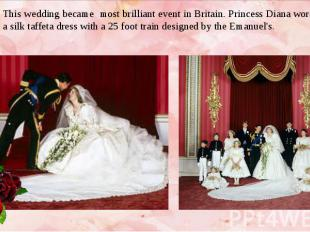 This wedding became most brilliant event in Britain. Princess Diana wore a silk
