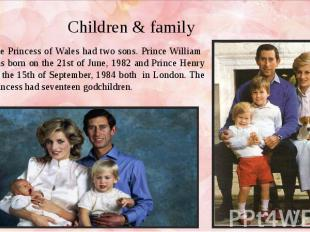 Children & family The Princess of Wales had two sons. Prince William was bor