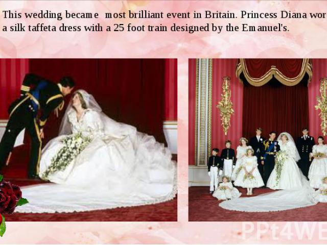 This wedding became most brilliant event in Britain. Princess Diana wore a silk taffeta dress with a 25 foot train designed by the Emanuel's. This wedding became most brilliant event in Britain. Princess Diana wore a silk taffeta dress with a 25 foo…