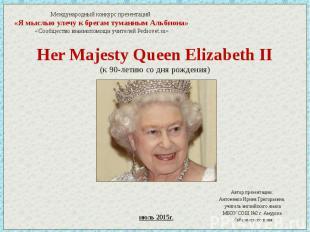 Her Majesty Queen Elizabeth II (к 90-летию со дня рождения) Автор презентации: А