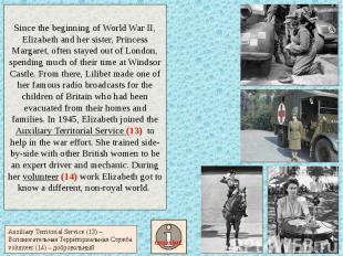 Since the beginning of World War II, Elizabeth and her sister, Princess Margaret