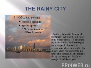 THE RAINY CITY Seattle is located in the state of Washington in the northwest co