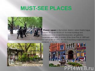 MUST-SEE PLACES Pioneer square is the historic district, where Seattle began, fe