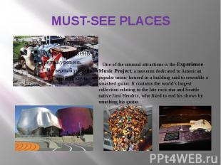 MUST-SEE PLACES One of the unusual attractions is the Experience Music Project,