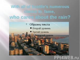 With all of Seattle's numerous claims to fame, who cares about the rain?