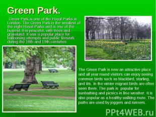 Green Park is one of the Royal Parks in London. The Green Park is the smallest o