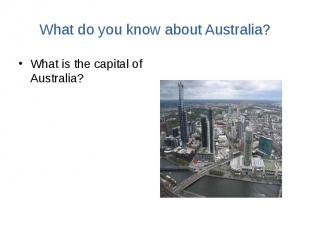 What do you know about Australia? What is the capital of Australia?