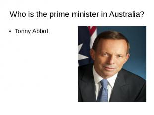 Who is the prime minister in Australia? Tonny Abbot