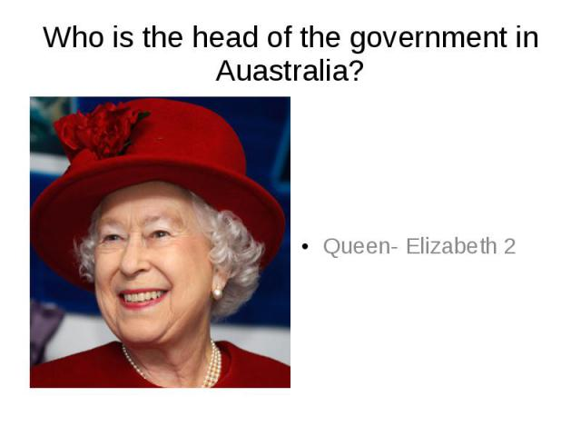 Who is the head of the government in Auastralia?