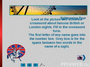 Look at the picture and solve the crossword about famous British or London sight