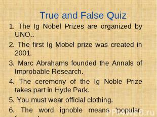 1. The Ig Nobel Prizes are organized by UNO.. 1. The Ig Nobel Prizes are organiz