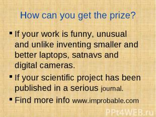 If your work is funny, unusual and unlike inventing smaller and better laptops,