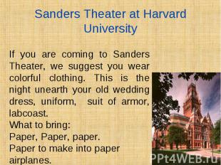 If you are coming to Sanders Theater, we suggest you wear colorful clothing. Thi