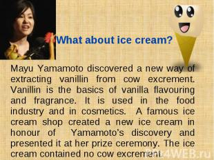 Mayu Yamamoto discovered a new way of extracting vanillin from cow exсrement. Va