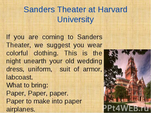 If you are coming to Sanders Theater, we suggest you wear colorful clothing. This is the night unearth your old wedding dress, uniform, suit of armor, labcoast. If you are coming to Sanders Theater, we suggest you wear colorful clothing. This is the…
