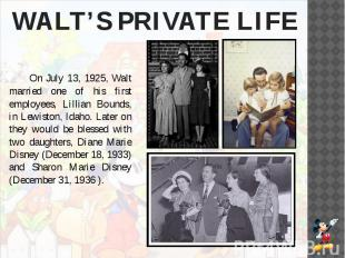 WALT'S PRIVATE LIFE On July 13, 1925, Walt married one of his first employees, L