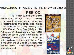 1945–1955: DISNEY IN THE POST-WAR PERIOD The Disney studios also created inexpen