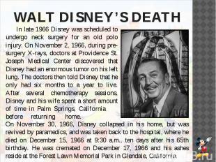 WALT DISNEY'S DEATH In late 1966 Disney was scheduled to undergo neck surgery fo