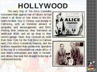 HOLLYWOOD The early flop of The Alice Comedies inoculated Walt against fear of f