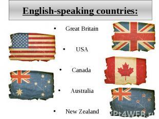English-speaking countries: Great Britain USA Canada Australia New Zealand