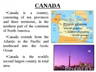 CANADA Canada is a country, consisting of ten provinces and three territories, i