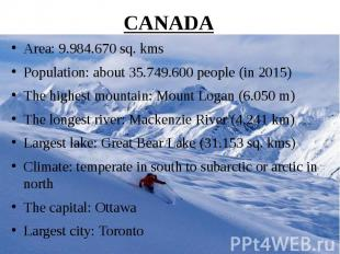 CANADA Area: 9.984.670 sq. kms Population: about 35.749.600 people (in 2015) The