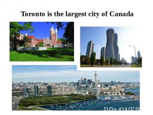 Toronto is the largest city of Canada