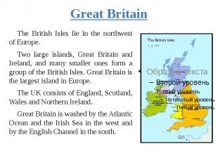 Great Britain The British Isles lie in the northwest of Europe. Two large island
