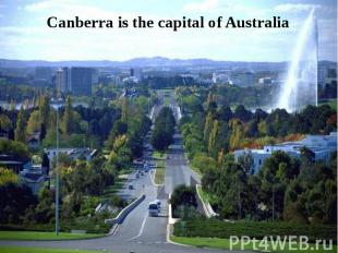 Canberra is the capital of Australia