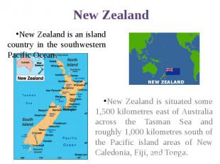 New Zealand New Zealand is an island country in the southwestern Pacific Ocean.