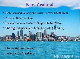 New Zealand New Zealand is long and narrow (over 1.600 kms) Area: 268.021 sq. km