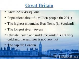 Great Britain Area: 229.848 sq. kms. Population: about 61 million people (in 201